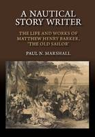 Marshall, Paul N. - A Nautical Story Writer: The Life and Works of Matthew Henry Barker, 'The Old Sailor' - 9781845198398 - V9781845198398