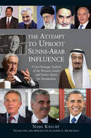 Khalifé, Nabil - The Attempt to Uproot Sunni-Arab Influence: A Geo-Strategic Analysis of the Western, Israeli and Iranian Quest for Domination - 9781845198541 - V9781845198541