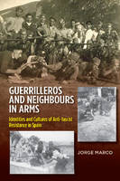 Marco, Jorge - Guerrilleros & Neighbours in Arms: Identities & Cultures of Anti-Fascist Resistance in Spain - 9781845198688 - V9781845198688