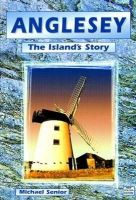 Senior, Michael - Anglesey: The Island's Story - 9781845240608 - V9781845240608