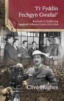 Hughes, Clive - 'I'r Fyddin Fechgyn Gwalia!': Recriwtio I'r Fyddin Yng Ngogledd-Orllewin Cymru 1914-1916 (Welsh Edition) - 9781845274801 - V9781845274801