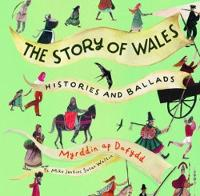 Dafydd, Myrddin ap - The Story of Wales - Histories and Ballads - 9781845276003 - V9781845276003