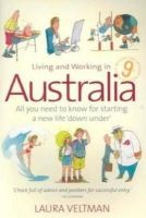 Veltman, Laura - Living and Working in Australia: All You Need to Know for Starting a New Life Down Under - 9781845281830 - KTG0006973
