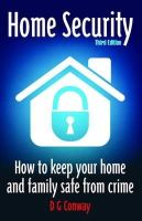 D.G. Conway - Home Security, 3rd Edition: How to Keep Your Home and Family Safe from Crime - 9781845284039 - V9781845284039