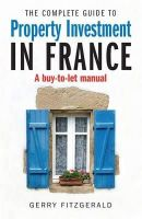 Fitzgerald, Gerry - The Complete Guide to Property Investment in France - 9781845284480 - V9781845284480