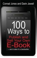 Jones, Conrad, Jewell, Darin - 100 Ways to Publish and Sell Your Own e-book: and Make it a Bestseller - 9781845285074 - V9781845285074