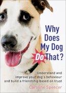 Spencer, Caroline - Why Does My Dog Do That? - 9781845285104 - V9781845285104
