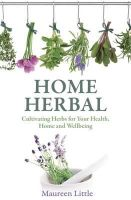 Little, Maureen - Home Herbal: Cultivating Herbs for Your Health, Home and Wellbeing - 9781845285425 - V9781845285425