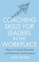 Arnold, Jackie - Coaching Skills for Leaders in the Workplace: How to Unlock Potential and Maximise Performance - 9781845285685 - V9781845285685