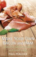 Peacock, Paul - Make Your Own Bacon and Ham and Other Salted, Smoked and Cured Meats - 9781845285920 - V9781845285920