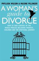 Wilson, Phyllida, Pillinger, Maxine - A Woman's Guide to Divorce: How to take control of the whole process, including finances, children and the emotional journey - 9781845286095 - V9781845286095