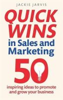Jarvis, Jackie - Quick Wins in Sales and Marketing: 50 Inspiring Ideas to Grow Your Business - 9781845286132 - V9781845286132