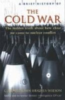 Hughes-Wilson, John - Brief History of the Cold War - 9781845292584 - V9781845292584