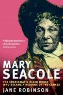 Robinson, Jane - Mary Seacole: The Charismatic Black Nurse Who Became a Heroine of the Crimea - 9781845294977 - V9781845294977