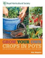 Maguire, Kay - Rhs Grow Your Own Crops in Pots - 9781845336868 - V9781845336868