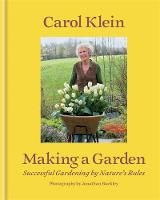 Klein, Carol - Making a Garden: Successful Gardening by Nature's Rules - 9781845337971 - V9781845337971