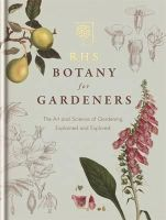 The Royal Horticultural Society - RHS Botany for Gardeners: The Art and Science of Gardening Explained & Explored - 9781845338336 - 9781845338336