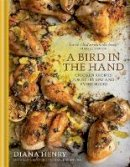 Henry, Diana - A Bird in the Hand: Chicken Recipes for Every Day and Every Mood - 9781845338961 - V9781845338961