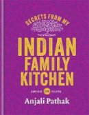 Pathak, Anjali - Secrets from My Indian Family Kitchen - 9781845339333 - KEX0295495