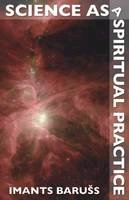 Baruss, Imants - Science as a Spiritual Practice - 9781845400743 - V9781845400743