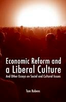 Rubens, Tom - Economic Reform and a Liberal Culture: And Other Essays on Social and Cultural Topics (Societas) - 9781845401870 - V9781845401870