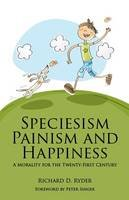 Ryder, Richard D. - Speciesism, Painism and Happiness - 9781845402358 - V9781845402358