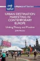 Heeley, John - Urban Destination Marketing in Contemporary Europe: Uniting Theory and Practice (Aspects of Tourism) - 9781845414924 - V9781845414924