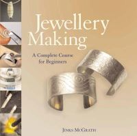 McGrath, Jinks - Jewellery Making: A Complete Course for Beginners - 9781845432386 - 9781845432386