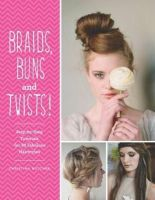 Butcher, Christina - Braids, Buns & Twists: Step-By-Step Tutorials for 82 Fabulous Hairstyles - 9781845436209 - V9781845436209
