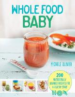 Olivier, Michele - Whole Food Baby: 200 Nutritionally Balanced Recipes for a Healthy Start - 9781845436537 - V9781845436537