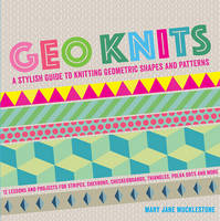 Mucklestone, Mary Jane - Geo Knits: A Stylish Guide to Knitting Geometric Shapes and Patterns - 9781845436544 - V9781845436544