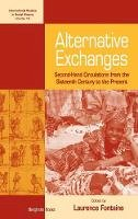- Alternative Exchanges: Second-Hand Circulations from the Sixteenth Century to the Present (International Studies in Social History) - 9781845452452 - V9781845452452