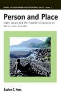 Hess, Sabine - Person and Place: Ideas, Ideals and Practice of Sociality on Vanua Lava, Vanuatu (Person, Space and Memory in the Contemporary Pacific) - 9781845455996 - V9781845455996