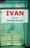 Grant, Myrna - Ivan and the Daring Escape - 9781845501327 - V9781845501327