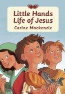 MacKenzie, Carine - Little Hands Life of Jesus - 9781845503390 - V9781845503390