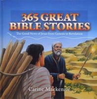 MacKenzie, Carine - 365 Great Bible Stories: The Good news of Jesus from Genesis to Revelation - 9781845505400 - V9781845505400