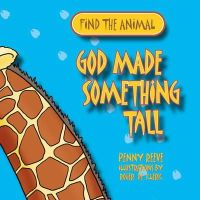 Penny Reeve - God Made Something Tall (Find the Animal) - 9781845506926 - V9781845506926