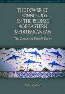 Brysbaert, Ann - The Power of Technology in the Bronze Age Eastern Mediterranean. The Case of the Painted Plaster.  - 9781845534332 - V9781845534332