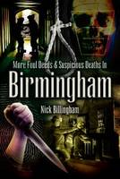 Billingham, Nick - More Foul Deeds and Suspicious Deaths in Birmingham - 9781845630263 - V9781845630263