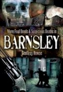 Howse, Geoffrey - More Foul Deeds and Suspicious Deaths in Barnsley - 9781845630867 - V9781845630867