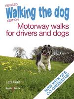 Rees, Lezli - Walking the Dog - Revised Edition: Motorway Walks for Drivers and Dogs - 9781845848866 - V9781845848866