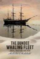 Archibald, Malcolm - The Dundee Whaling Fleet - 9781845861599 - V9781845861599