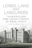Casey, Brian - Lords, Land and Labourers: The Big Houses and Landed Estates of Royal Meath - 9781845880873 - V9781845880873
