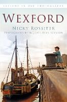 Rossiter, Nicky - Wexford in Old Photographs - 9781845882167 - V9781845882167