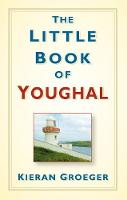 Groeger, Kieran - The Little Book of Youghal - 9781845883423 - V9781845883423