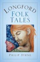 Philip Byrne - Longford Folk Tales - 9781845885205 - 9781845885205