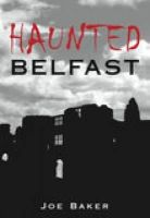 Baker - Haunted Belfast - 9781845885892 - 9781845885892