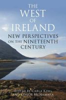 King, Carla - The West of Ireland: New Perspectives on the Nineteenth Century - 9781845887056 - 9781845887056