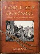 Peter Bacon - Land Lust & Gun Smoke - 9781845887179 - 9781845887179