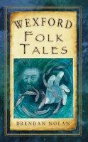 Nolan, Brendan - Wexford Folk Tales - 9781845887667 - V9781845887667
